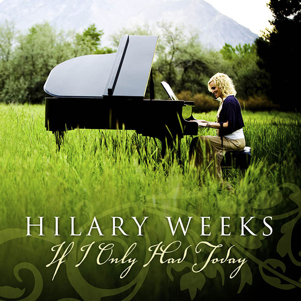 If I Only Had Today Hilary Weeks