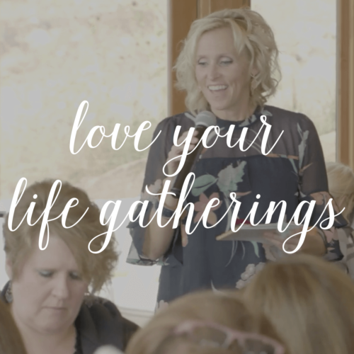 Love Your Life Gatherings